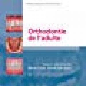 Orthodontie de l'adulte : Rôle de l'orthodontie dans la réhabilitation générale de l'adulte (Ancien Prix éditeur : 205 euros) de la marque image 0 produit